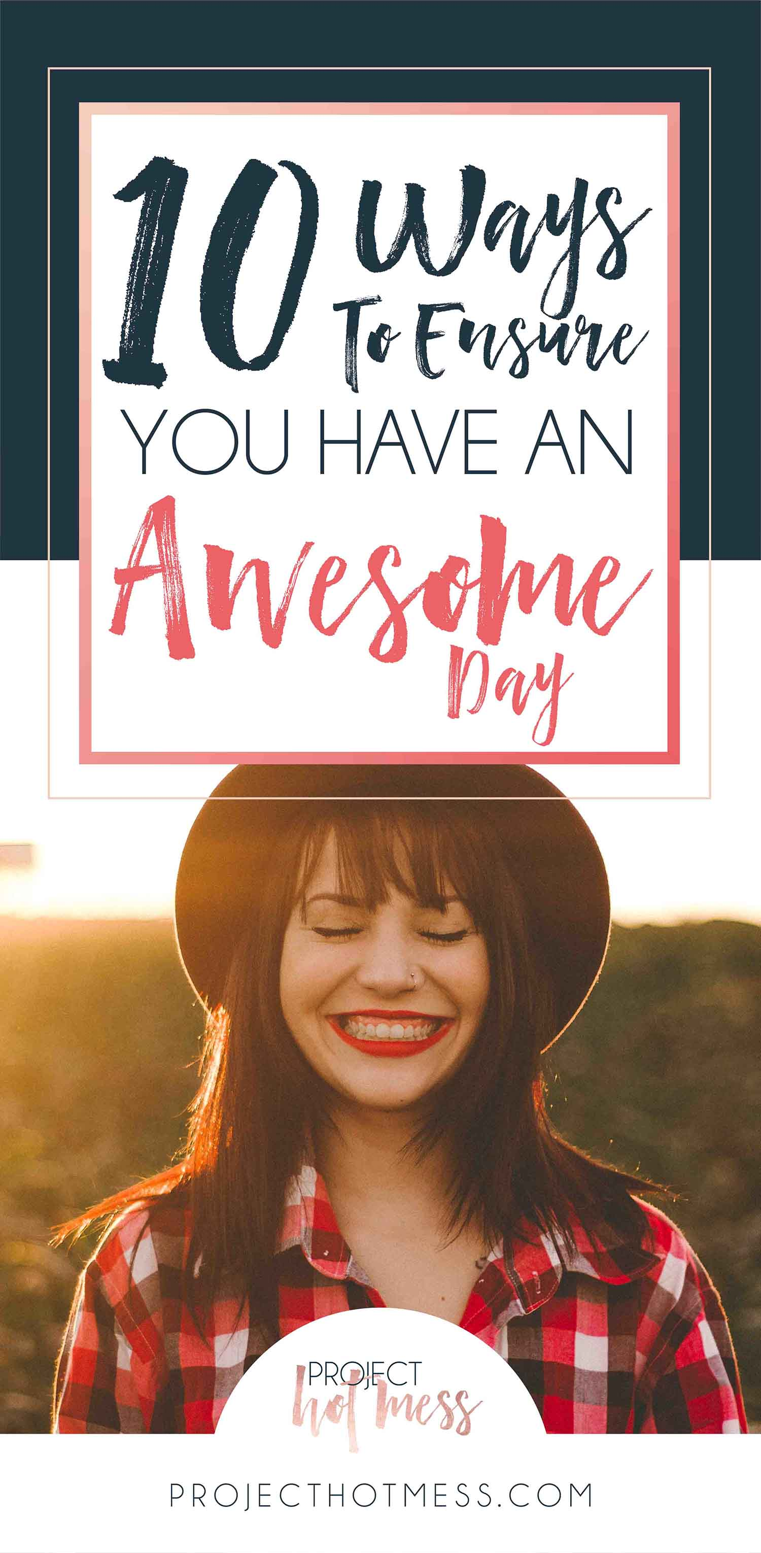 We all love those days when we feel like we are on top of the world. Why not stack the odds in your favour with these ways ensure you have an awesome day. You're probably doing some of them already!
