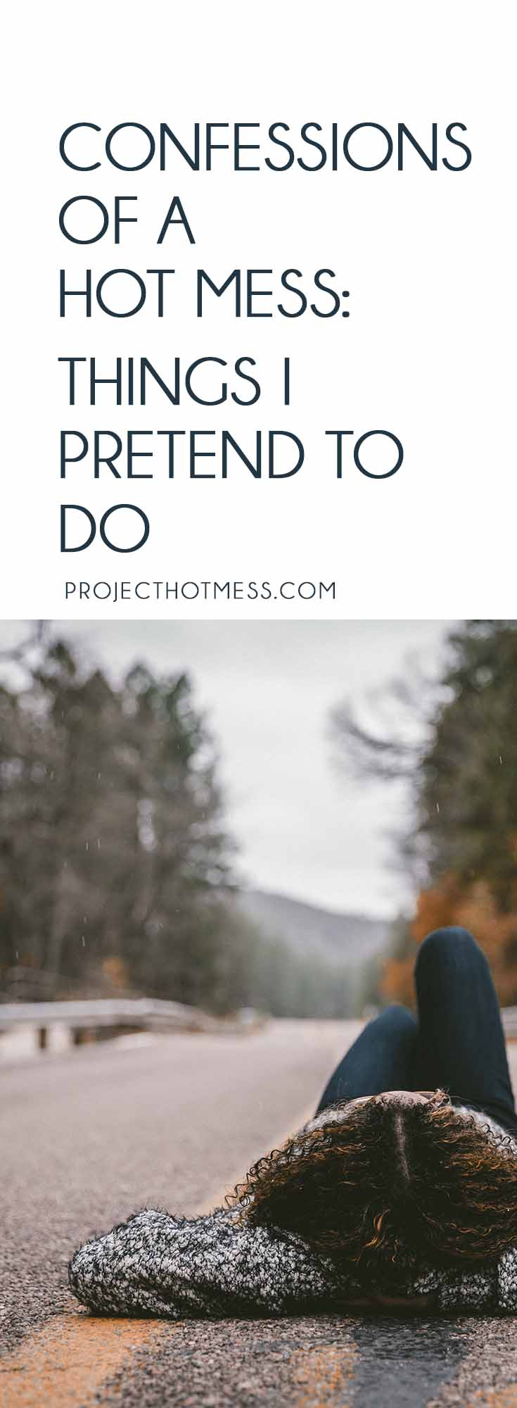 The things I pretend to do help me look like I have everything together when I assure you I don't even come close. There's no harm in faking it, right? Hot Mess   Life Lessons   Mum Life   Motherhood   Millennials   Life Balance   Fake It   Pretend To Do