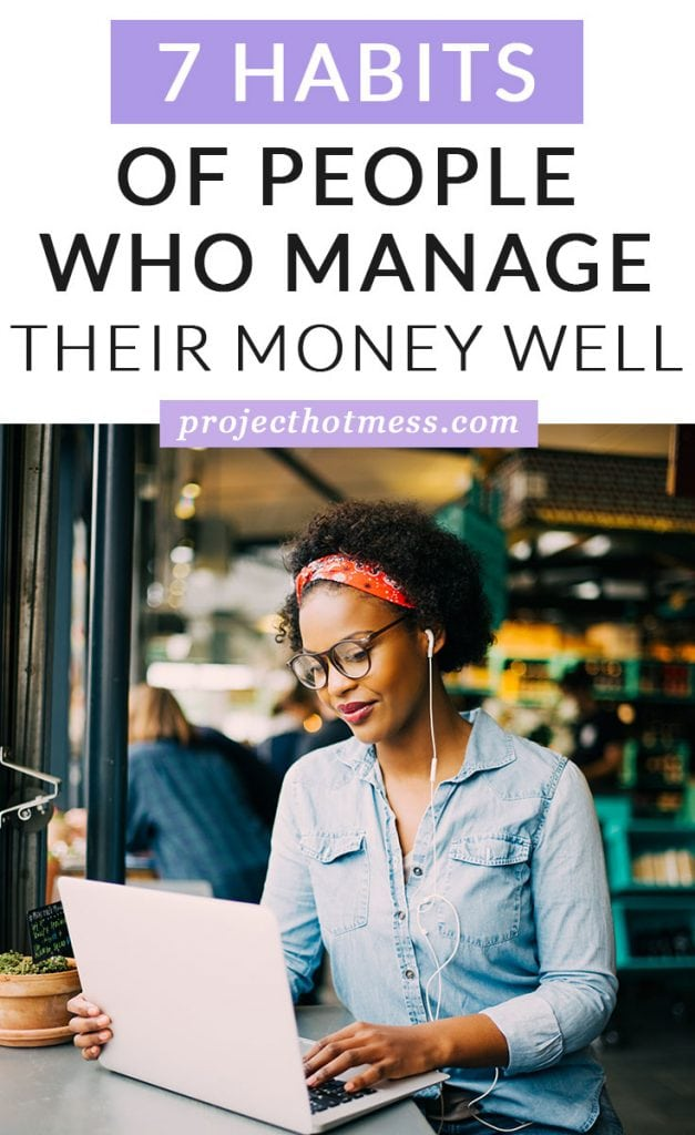 Managing money isn't something we just know how to do, but these are habits of people who manage their money well that we can learn from and implement ourselves to help us understand our personal finances, and achieve our financial goals.